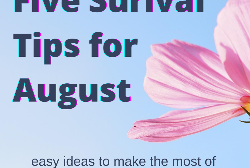 Five Survival Tips for August by MK Designs